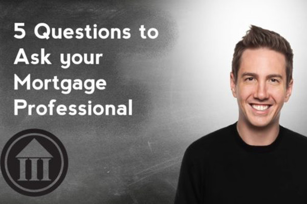 5 Questions To Ask Your Mortgage Professional